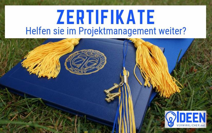 Bringen uns Zertifizierungen (PMP(R), IPMA(R) oder IHK) im Projektmanagement weiter?